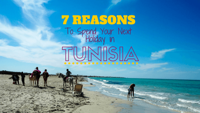 7 Reasons Why You Should Spend Your Next Holiday In Tunisia